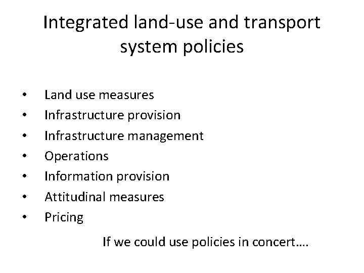 Integrated land-use and transport system policies • • Land use measures Infrastructure provision Infrastructure