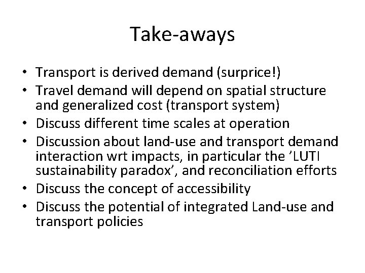 Take-aways • Transport is derived demand (surprice!) • Travel demand will depend on spatial
