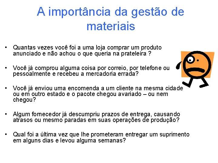 A importância da gestão de materiais • Quantas vezes você foi a uma loja