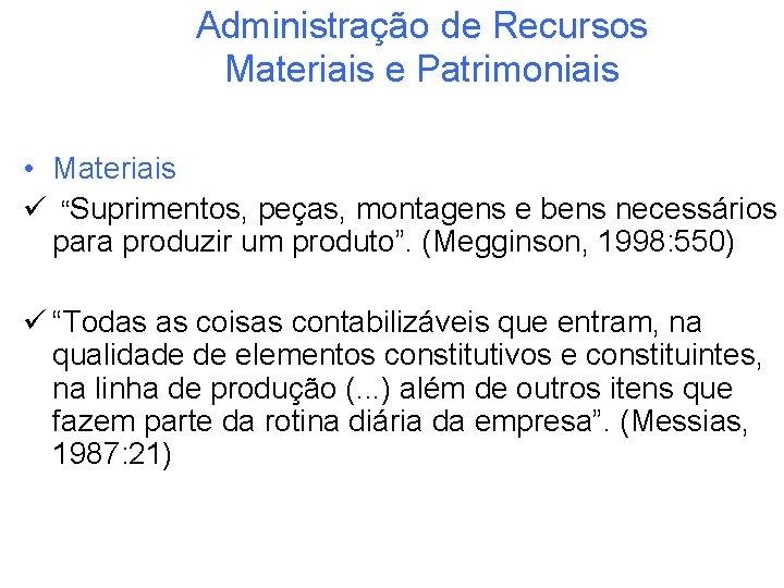 """Administração de Recursos Materiais e Patrimoniais • Materiais ü """"Suprimentos, peças, montagens e bens"""