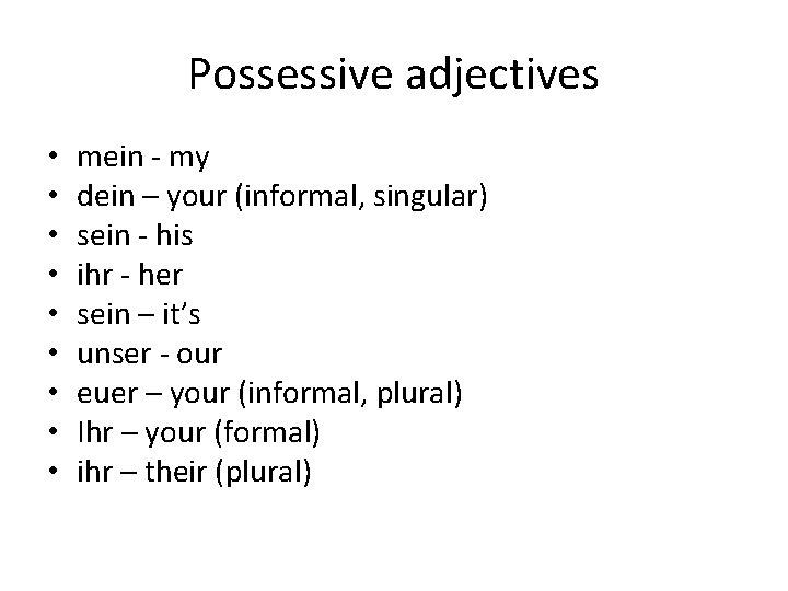 Possessive adjectives • • • mein - my dein – your (informal, singular) sein
