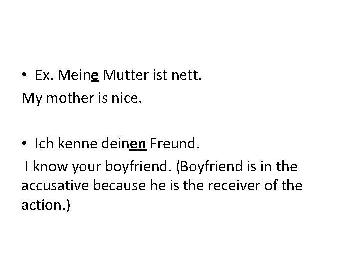 • Ex. Meine Mutter ist nett. My mother is nice. • Ich kenne