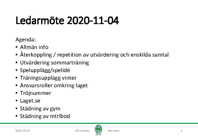 Ledarmöte 2020 -11 -04 Agenda: • Allmän info • Återkoppling / repetition av utvärdering