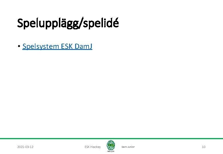 Spelupplägg/spelidé • Spelsystem ESK Dam. J 2021 -03 -12 ESK Hockey Dam-Junior 10