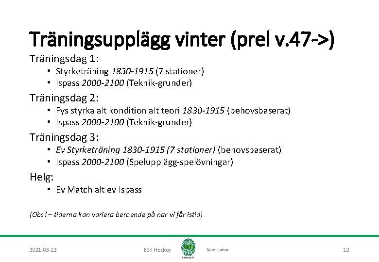 Träningsupplägg vinter (prel v. 47 ->) Träningsdag 1: • Styrketräning 1830 -1915 (7 stationer)