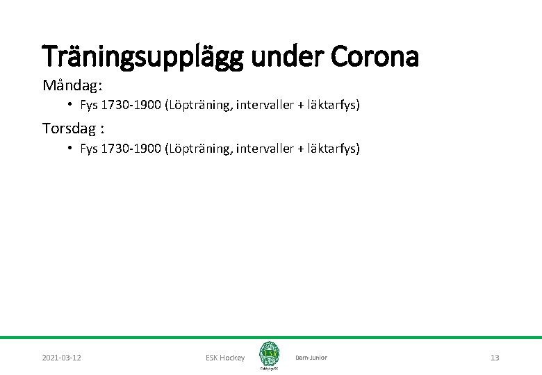 Träningsupplägg under Corona Måndag: • Fys 1730 -1900 (Löpträning, intervaller + läktarfys) Torsdag :