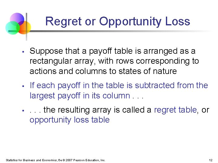 Regret or Opportunity Loss § § § Suppose that a payoff table is arranged