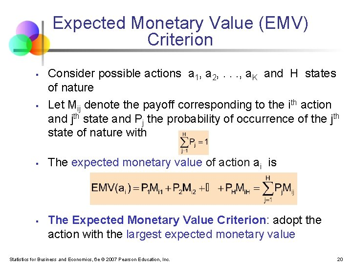 Expected Monetary Value (EMV) Criterion § Consider possible actions a 1, a 2, .