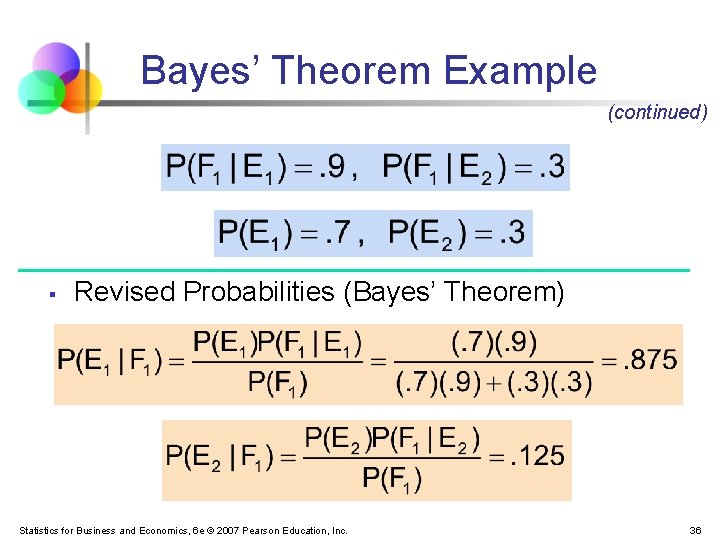 Bayes' Theorem Example (continued) § Revised Probabilities (Bayes' Theorem) Statistics for Business and Economics,