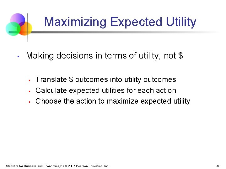 Maximizing Expected Utility § Making decisions in terms of utility, not $ § §