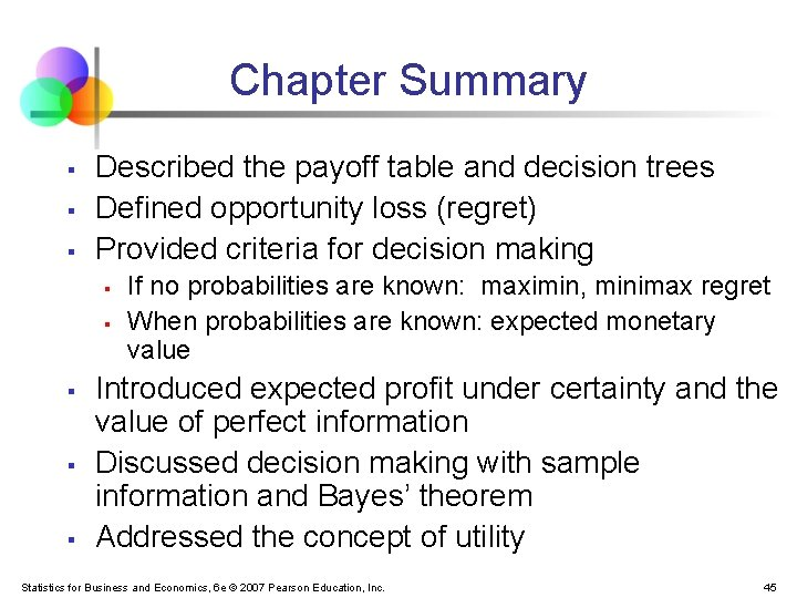 Chapter Summary § § § Described the payoff table and decision trees Defined opportunity