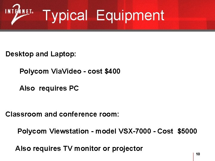 Typical Equipment Desktop and Laptop: Polycom Via. Video - cost $400 Also requires PC