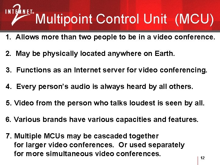 Multipoint Control Unit (MCU) 1. Allows more than two people to be in a