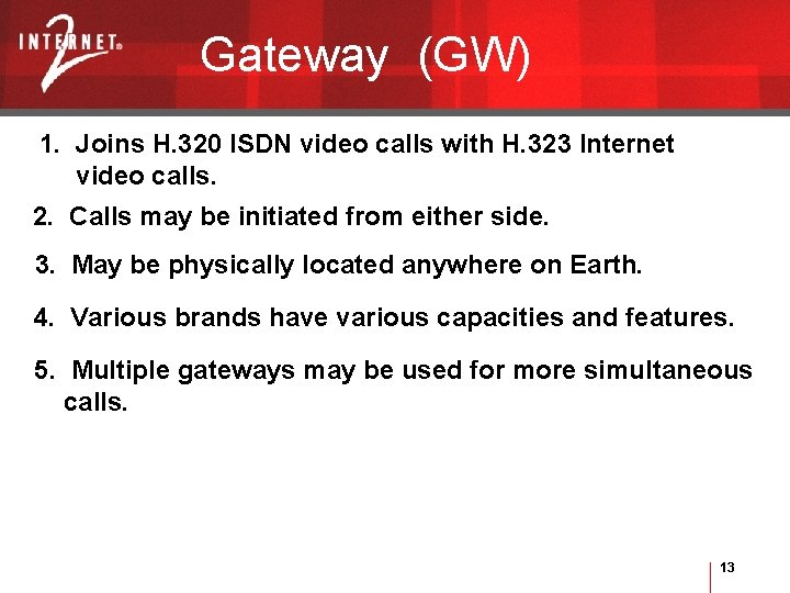 Gateway (GW) 1. Joins H. 320 ISDN video calls with H. 323 Internet video