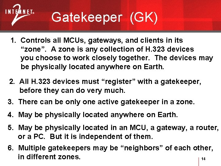"""Gatekeeper (GK) 1. Controls all MCUs, gateways, and clients in its """"zone"""". A zone"""