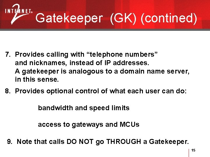 """Gatekeeper (GK) (contined) 7. Provides calling with """"telephone numbers"""" and nicknames, instead of IP"""