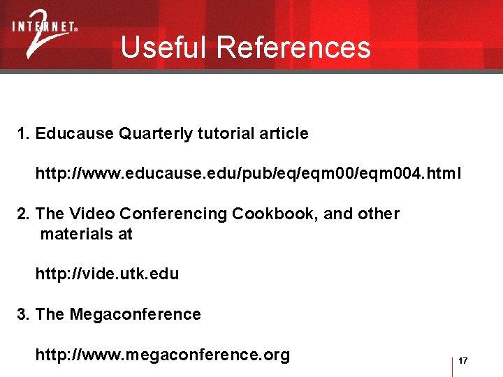 Useful References 1. Educause Quarterly tutorial article http: //www. educause. edu/pub/eq/eqm 004. html 2.