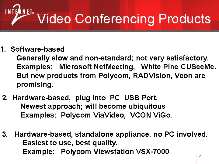Video Conferencing Products 1. Software-based Generally slow and non-standard; not very satisfactory. Examples: Microsoft