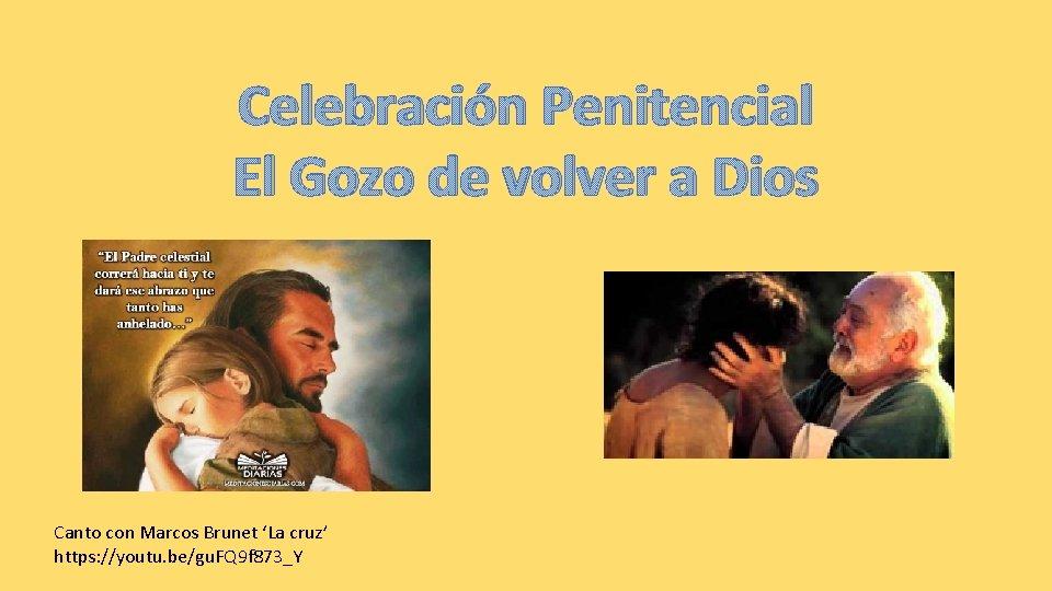Celebración Penitencial El Gozo de volver a Dios Canto con Marcos Brunet 'La cruz'