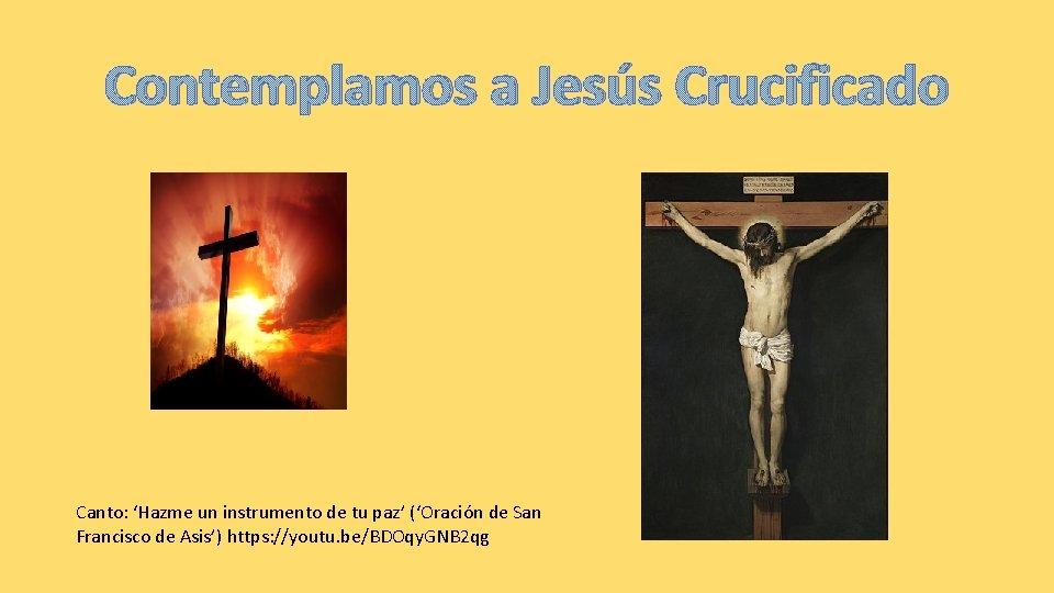 Contemplamos a Jesús Crucificado Canto: 'Hazme un instrumento de tu paz' ('Oración de San