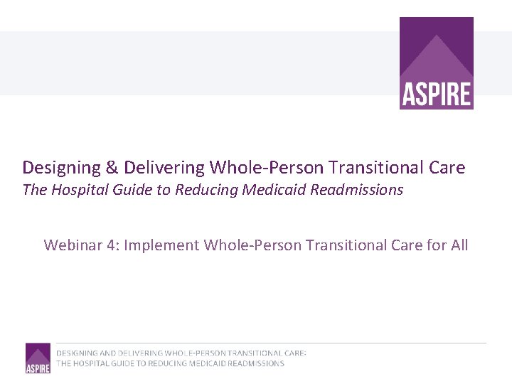 Designing & Delivering Whole-Person Transitional Care The Hospital Guide to Reducing Medicaid Readmissions Webinar