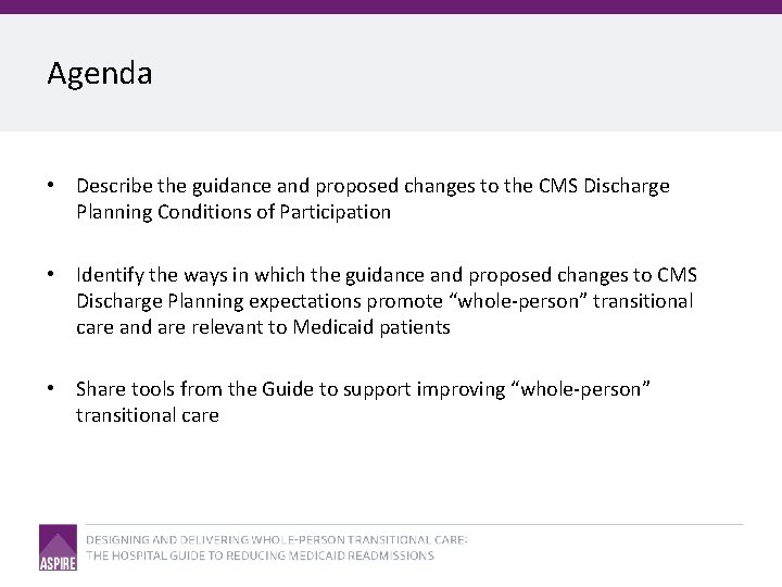 Agenda • Describe the guidance and proposed changes to the CMS Discharge Planning Conditions
