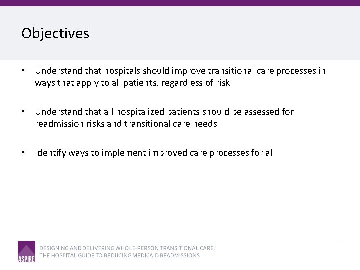 Objectives • Understand that hospitals should improve transitional care processes in ways that apply