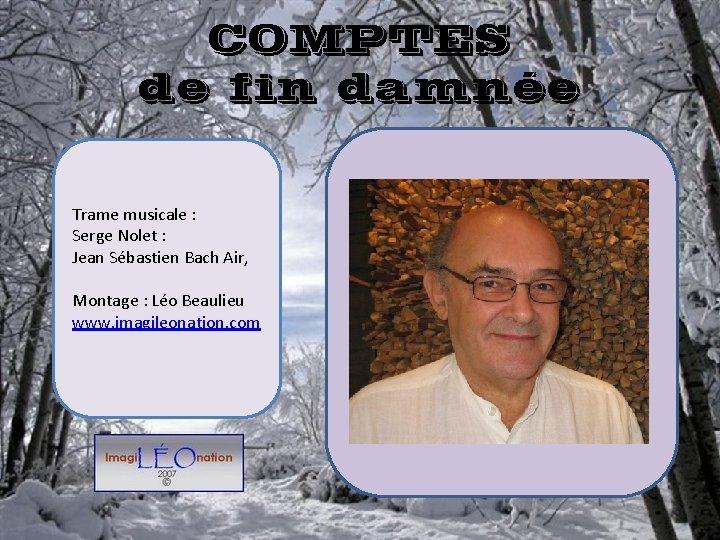 COMPTES de fin damnée Trame musicale : Serge Nolet : Jean Sébastien Bach Air,