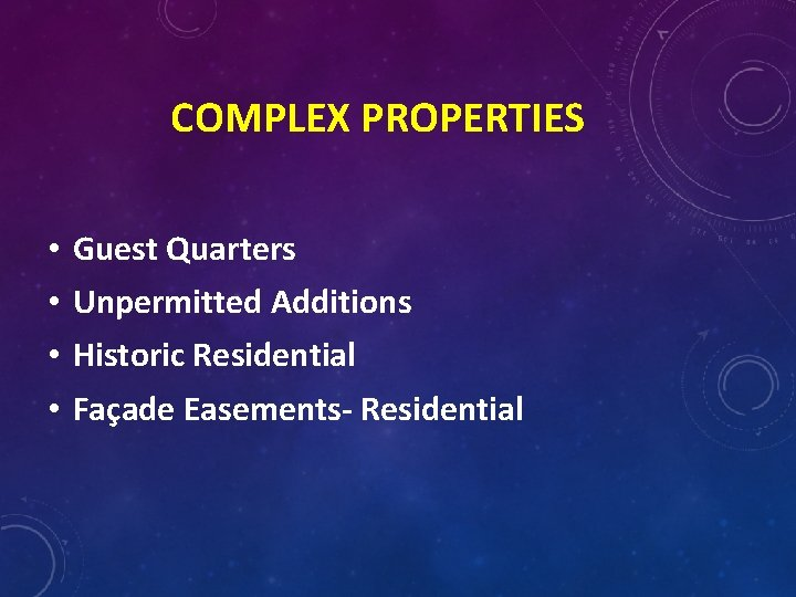 COMPLEX PROPERTIES • • Guest Quarters Unpermitted Additions Historic Residential Façade Easements- Residential