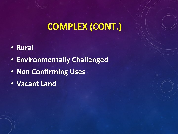 COMPLEX (CONT. ) • • Rural Environmentally Challenged Non Confirming Uses Vacant Land