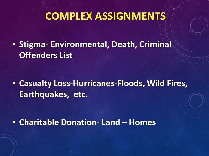 COMPLEX ASSIGNMENTS • Stigma- Environmental, Death, Criminal Offenders List • Casualty Loss-Hurricanes-Floods, Wild Fires,