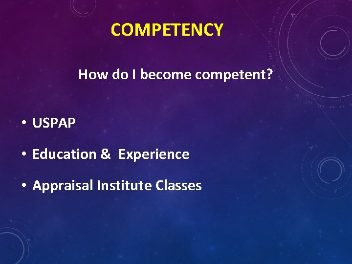 COMPETENCY How do I become competent? • USPAP • Education & Experience • Appraisal