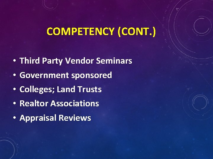 COMPETENCY (CONT. ) • • • Third Party Vendor Seminars Government sponsored Colleges; Land