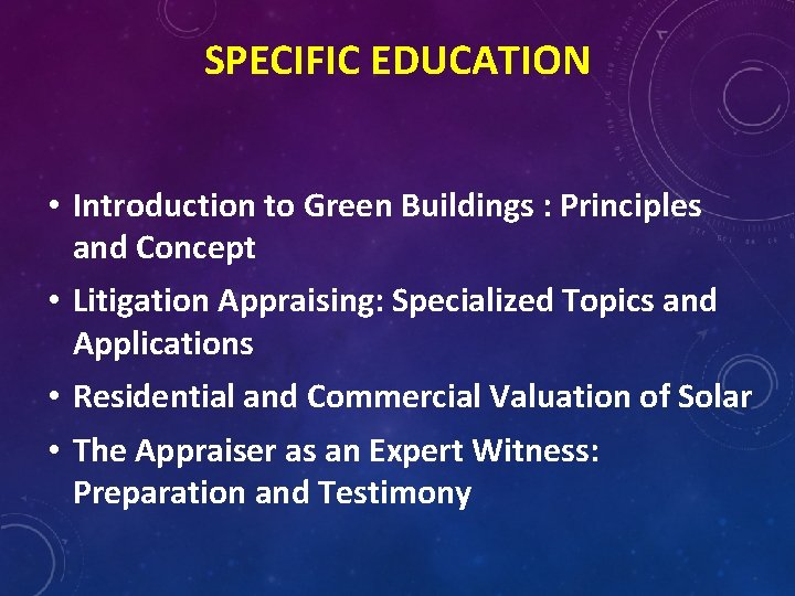 SPECIFIC EDUCATION • Introduction to Green Buildings : Principles and Concept • Litigation Appraising: