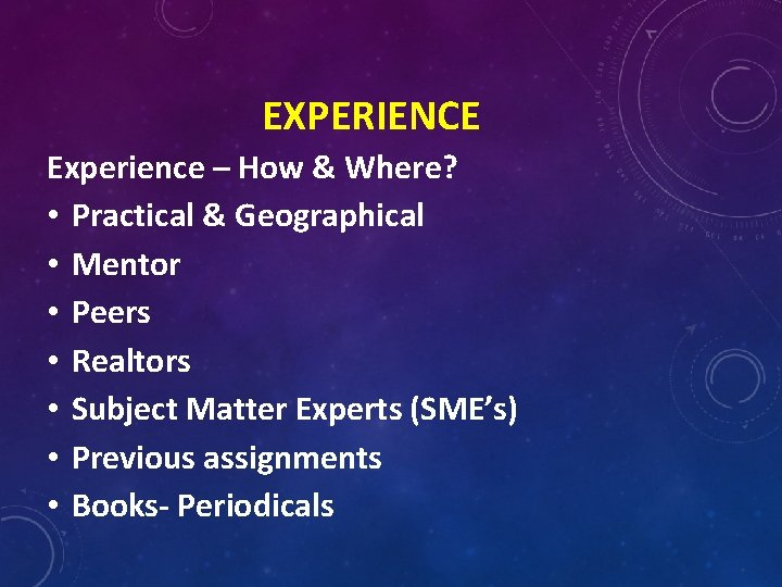 EXPERIENCE Experience – How & Where? • Practical & Geographical • Mentor • Peers