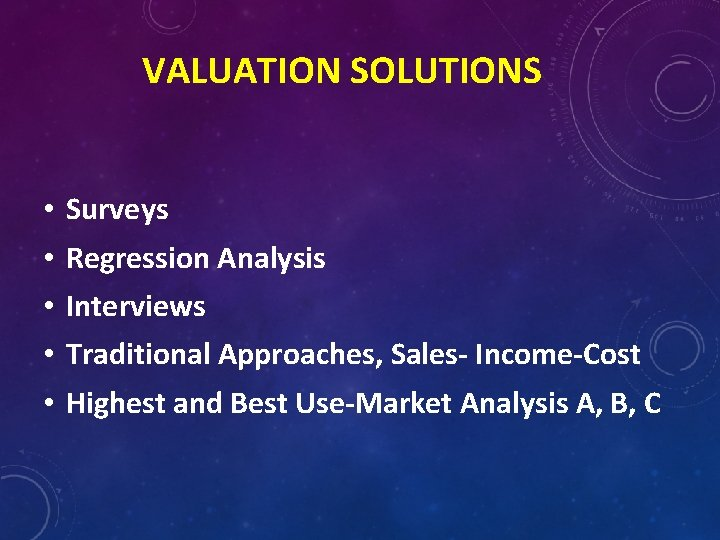 VALUATION SOLUTIONS • • • Surveys Regression Analysis Interviews Traditional Approaches, Sales- Income-Cost Highest