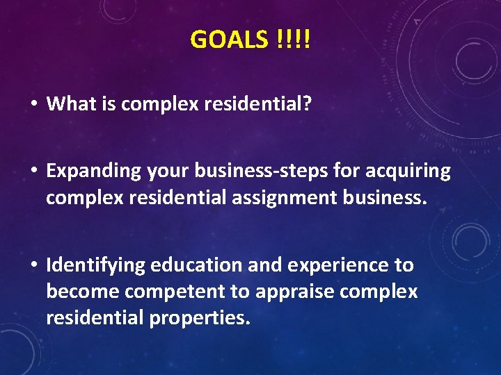 GOALS !!!! • What is complex residential? • Expanding your business-steps for acquiring complex