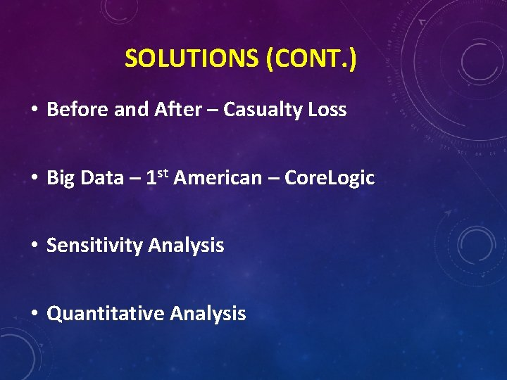 SOLUTIONS (CONT. ) • Before and After – Casualty Loss • Big Data –
