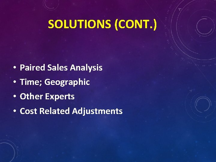 SOLUTIONS (CONT. ) • • Paired Sales Analysis Time; Geographic Other Experts Cost Related