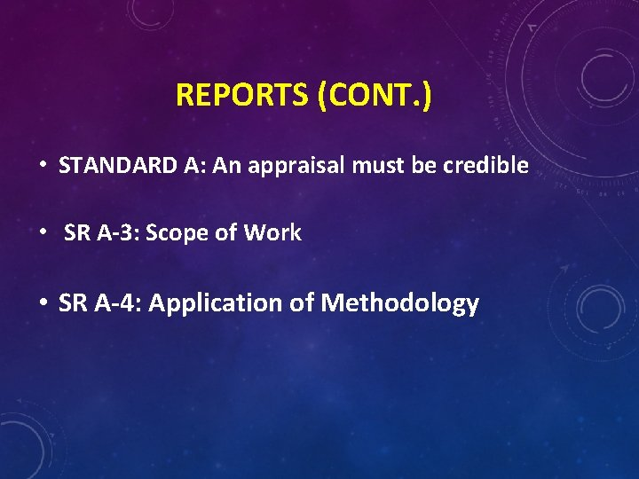 REPORTS (CONT. ) • STANDARD A: An appraisal must be credible • SR A-3:
