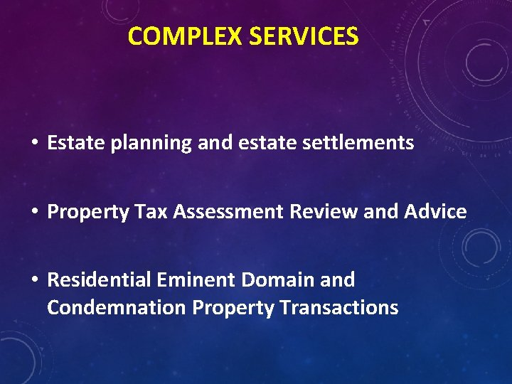 COMPLEX SERVICES • Estate planning and estate settlements • Property Tax Assessment Review and