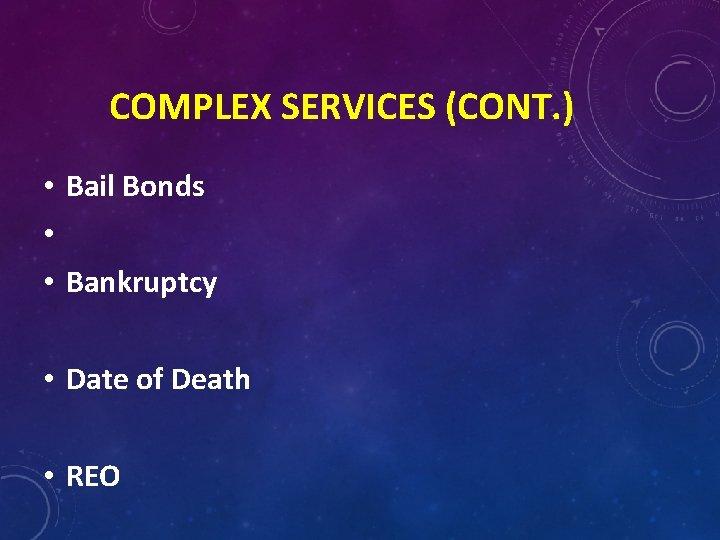 COMPLEX SERVICES (CONT. ) • Bail Bonds • • Bankruptcy • Date of Death