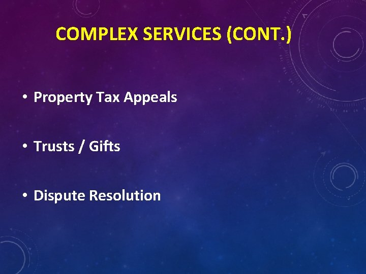 COMPLEX SERVICES (CONT. ) • Property Tax Appeals • Trusts / Gifts • Dispute