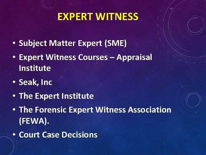 EXPERT WITNESS • Subject Matter Expert (SME) • Expert Witness Courses – Appraisal Institute