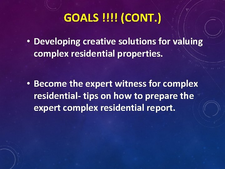 GOALS !!!! (CONT. ) • Developing creative solutions for valuing complex residential properties. •