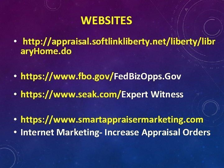 WEBSITES • http: //appraisal. softlinkliberty. net/liberty/libr ary. Home. do • https: //www. fbo. gov/Fed.