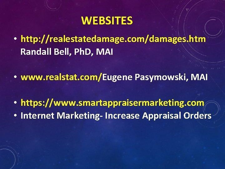 WEBSITES • http: //realestatedamage. com/damages. htm Randall Bell, Ph. D, MAI • www. realstat.