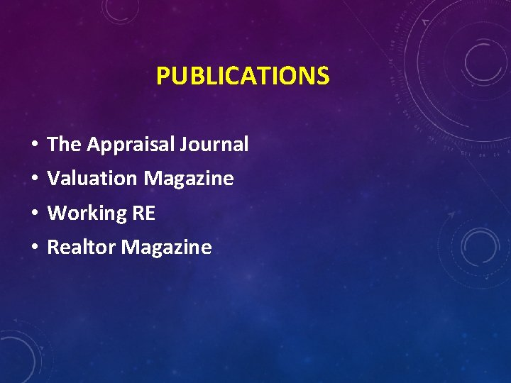 PUBLICATIONS • • The Appraisal Journal Valuation Magazine Working RE Realtor Magazine