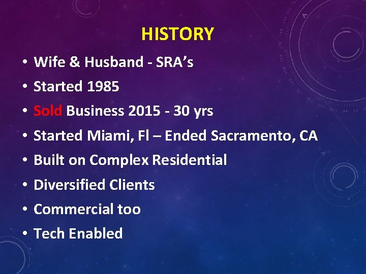 HISTORY • • Wife & Husband - SRA's Started 1985 Sold Business 2015 -