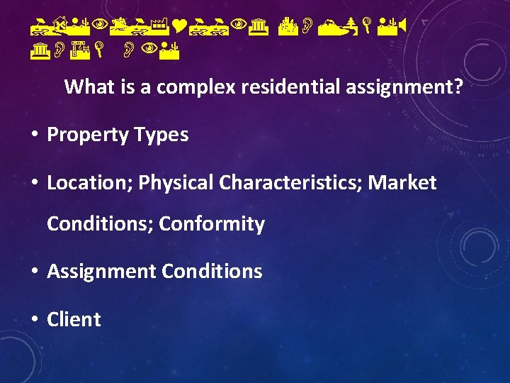 IDENTIFYIING COMPLEX GOAL ONE What is a complex residential assignment? • Property Types •